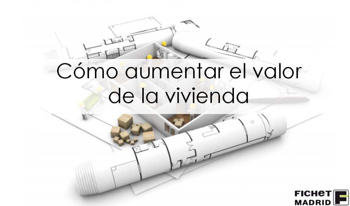 Fichet Madrid _ como aumentar el valor de la vivienda _ 01